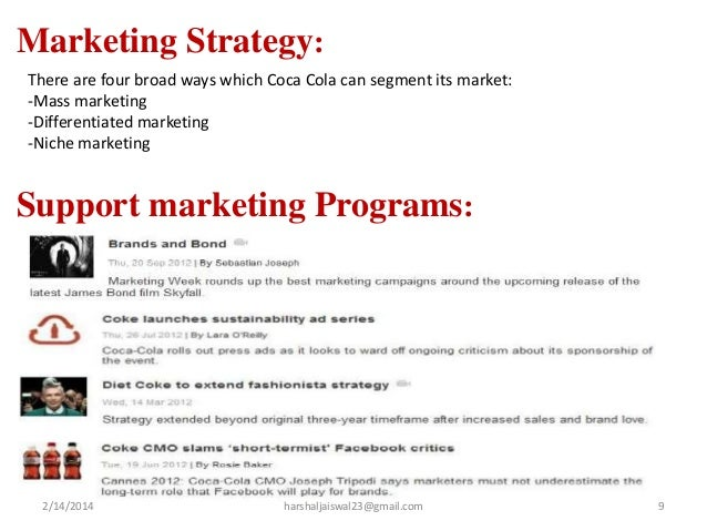 "marketing strategies for coca cola Coca-cola is seeing a revival in india, but can the company achieve its target of making india its third biggest market globally nitin gupta, professor of marketing at the institute of management technology (imt) at hyderabad, feels that unless coca-cola ""successfully broadens its assortment of products."