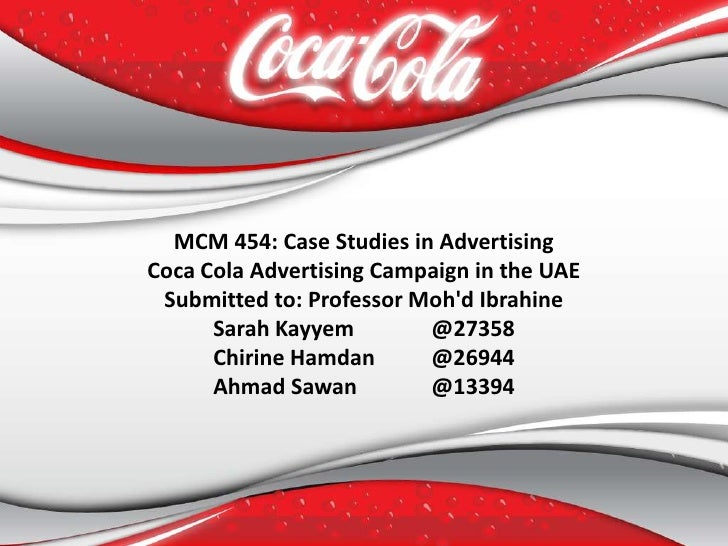 MCM 454: Case Studies in Advertising<br />Coca Cola Advertising Campaign in the UAE<br />Submitted to: Professor Moh'd Ibr...