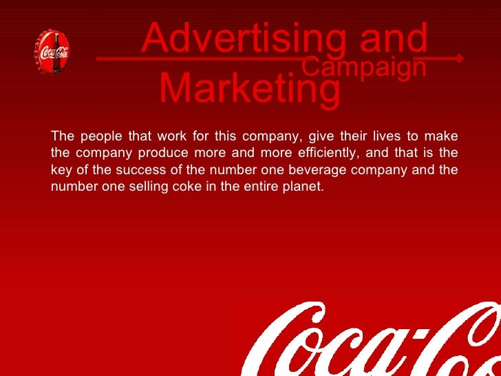 the role of promotional campaigns in the success of the coca cola company - coca cola company independent employee outsourcing evaluation over the years, coca cola company has realized the important role employees play in its successful operations it is the company policy to value employees and to ensure that only competent personnel are posted to various positions.