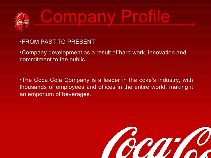 profile of the coca cola company and Coca-cola is the world's leading beverage company in 1916, a new design was unveiled for coca-cola bottles called the contour bottle, which helped the soda stand out among imitators and became a smash hit and a symbol of the company.
