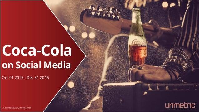 Coca-Cola on Social Media Oct 01 2015 - Dec 31 2015 Cover Image Courtesy of Coca Cola FB