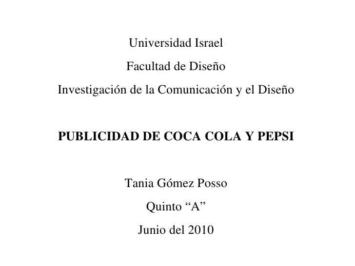 Universidad Israel Facultad de Diseño Investigación de la Comunicación y el Diseño PUBLICIDAD DE COCA COLA Y PEPSI Tania G...