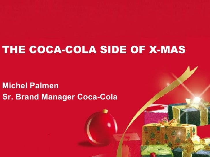 THE COCA-COLA SIDE OF X-MAS Michel Palmen Sr. Brand Manager Coca-Cola