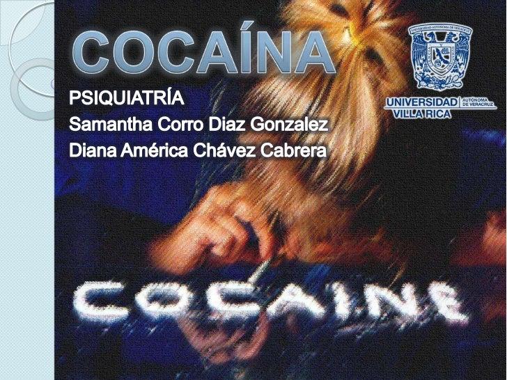 COCAÍNA<br />PSIQUIATRÍA<br />SamanthaCorro DiazGonzalez<br />Diana América Chávez Cabrera<br />