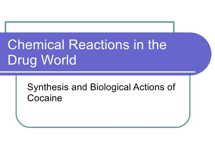 Chemical Reactions in the Drug World Synthesis and Biological Actions of Cocaine