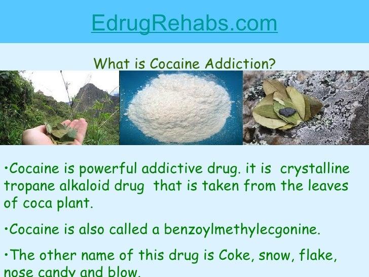 EdrugRehabs.com What is Cocaine Addiction? <ul><li>Cocaine is powerful addictive drug. it is  crystalline tropane alkaloid...