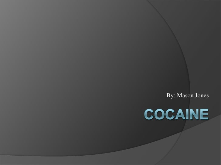 By: Mason Jones<br />	       Cocaine <br />