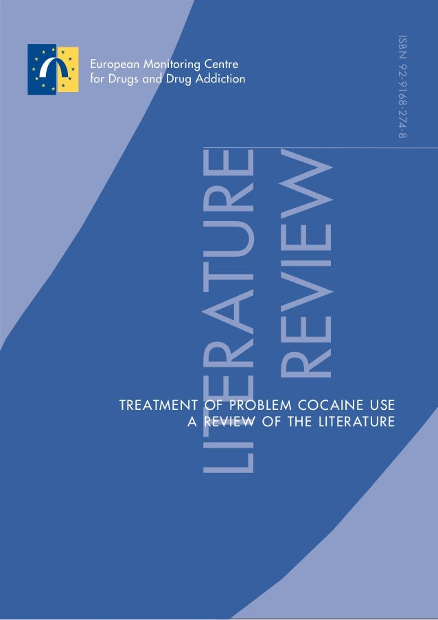 LITERATURE TREATMENT OF PROBLEM COCAINE USE A REVIEW OF THE LITERATURE REVIEW ISBN92-9168-274-8