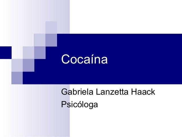 CocaínaGabriela Lanzetta HaackPsicóloga