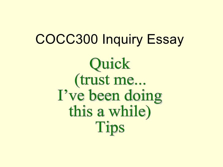 COCC300 Inquiry Essay Quick  (trust me... I've been doing this a while) Tips