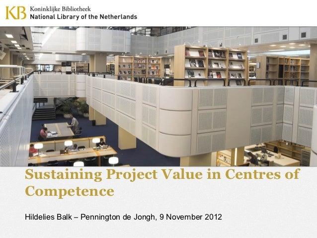 Sustaining Project Value in Centres ofCompetenceHildelies Balk – Pennington de Jongh, 9 November 2012