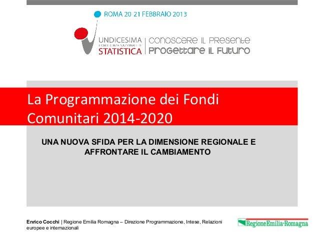 La Programmazione dei FondiComunitari 2014-2020      UNA NUOVA SFIDA PER LA DIMENSIONE REGIONALE E              AFFRONTARE...