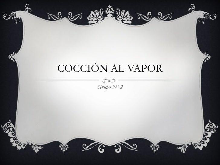 COCCIÓN AL VAPOR Grupo Nº 2