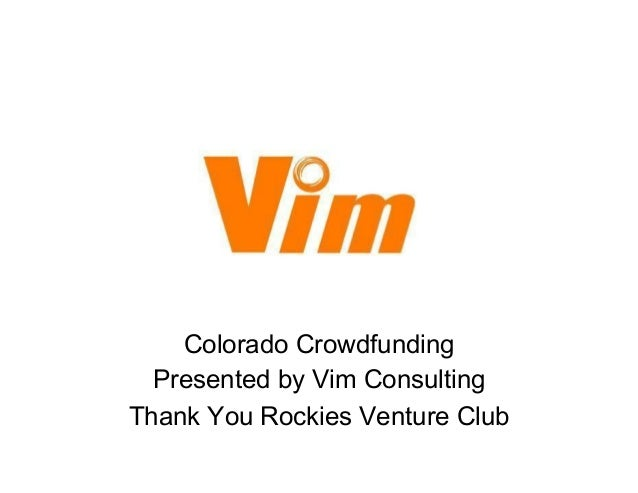 Colorado Crowdfunding  Presented by Vim ConsultingThank You Rockies Venture Club