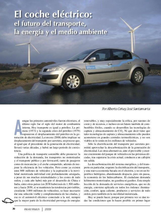 World Watch 2009 A unque los primeros automóviles fueron eléctricos, el último siglo fue el siglo del motor de combustión ...