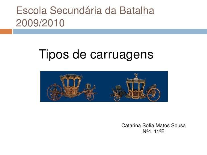 Escola Secundária da Batalha2009/2010<br />Tipos de carruagens<br />Catarina Sofia Matos Sousa <br />Nº4  11ºE<br />