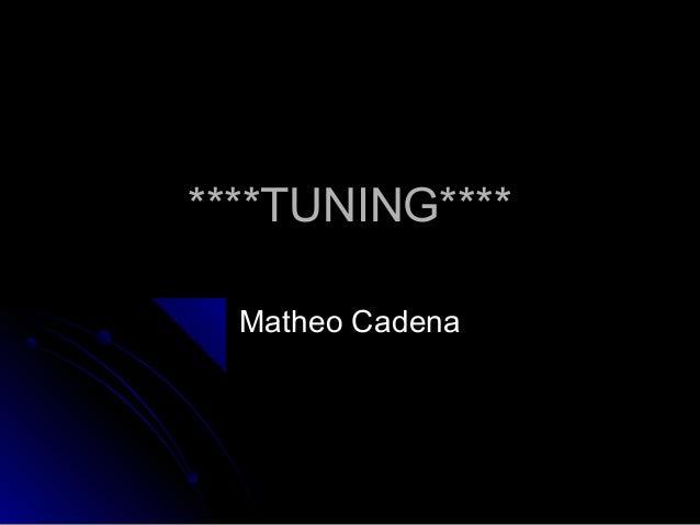 ****TUNING****  Matheo Cadena
