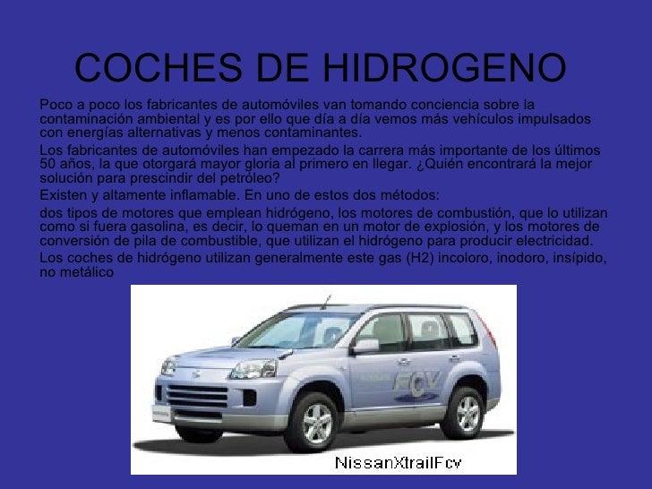 COCHES DE HIDROGENO Poco a poco los fabricantes de automóviles van tomando conciencia sobre la contaminación ambiental y e...