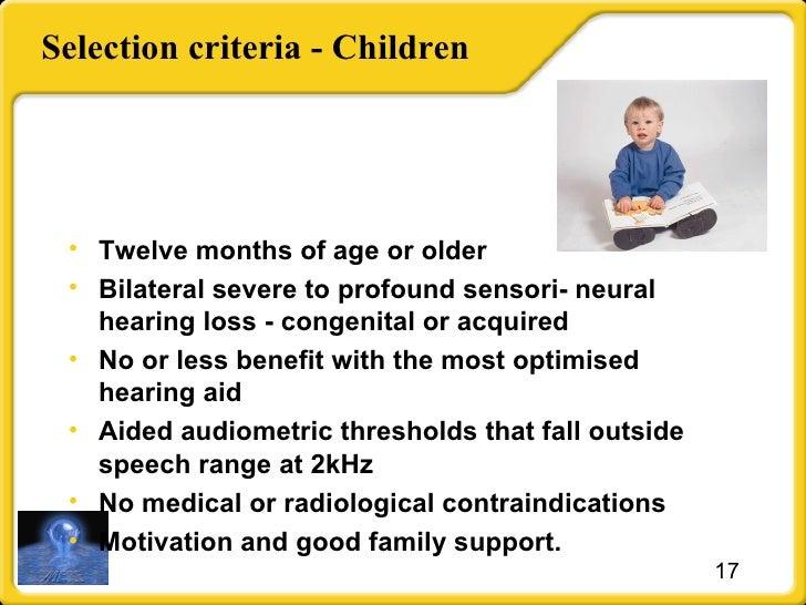 Selection criteria - Children <ul><li>Twelve months of age or older </li></ul><ul><li>Bilateral severe to profound  sensor...