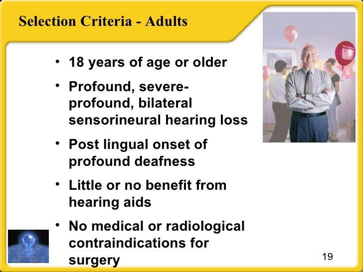 Selection Criteria - Adults <ul><li>18 years of age or older </li></ul><ul><li>Profound, severe-profound, bilateral sensor...