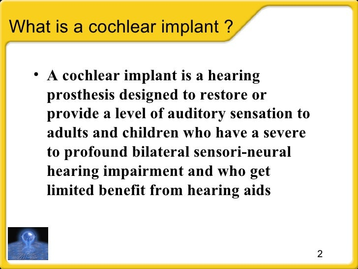 What is a cochlear implant  ?   <ul><li>A cochlear implant is a hearing prosthesis designed to restore or provide a level ...