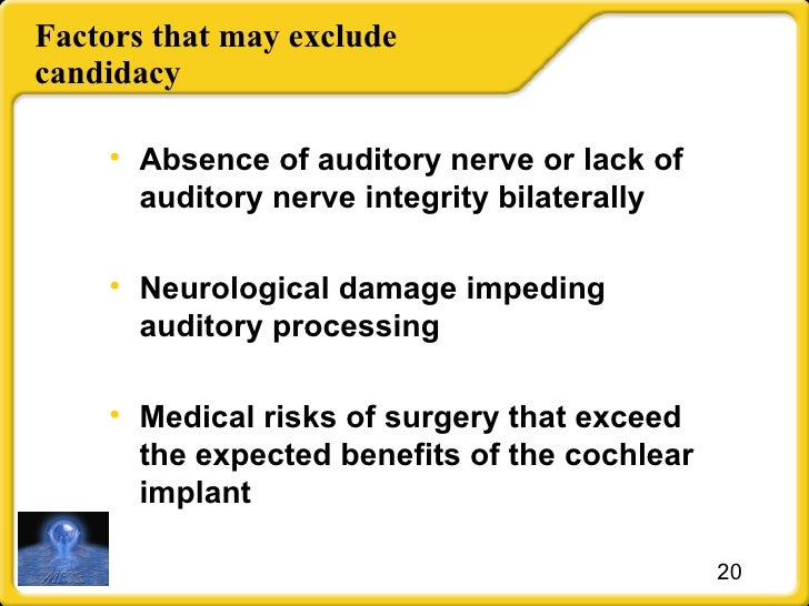 Factors that may exclude candidacy <ul><li>Absence of auditory nerve or l ack of  auditory  nerve integrity bilaterally </...