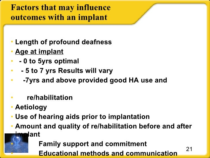 Factors that may influence outcomes with an implant <ul><li>Length of profound deafness </li></ul><ul><li>Age at implant <...