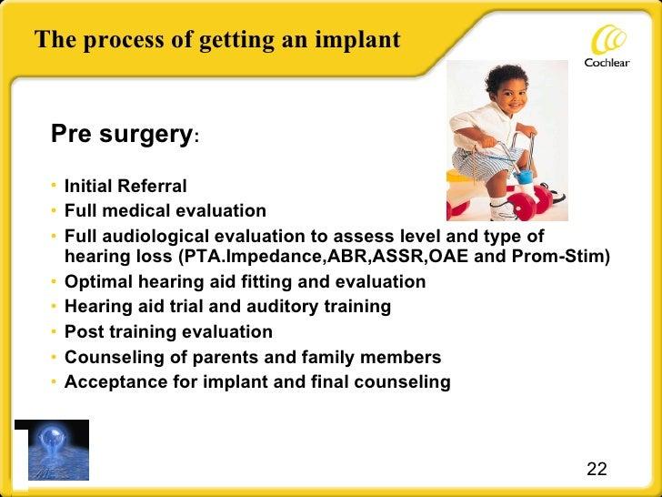 The process of getting an implant <ul><li>Pre surgery : </li></ul><ul><li>Initial Referral </li></ul><ul><li>Full medical ...