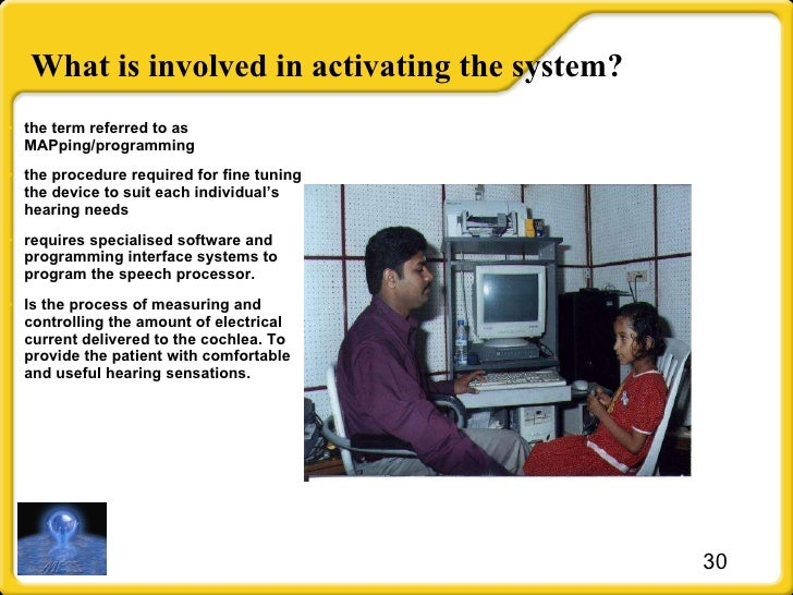What is involved in activating the system? <ul><li>the term referred to as MAPping/programming </li></ul><ul><li>the proce...