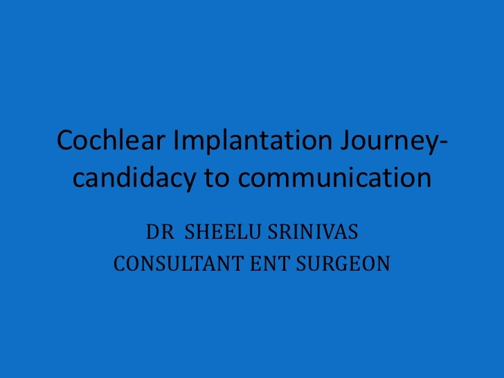 Cochlear Implantation Journey- candidacy to communication      DR SHEELU SRINIVAS    CONSULTANT ENT SURGEON