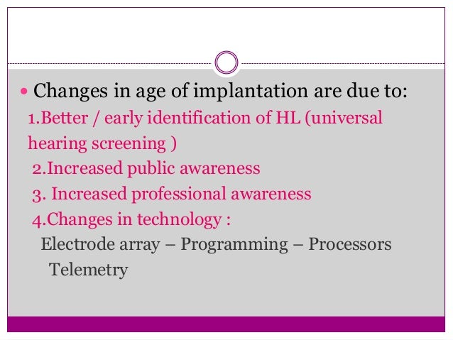  Further reductions in age at implantation are currently  limited by the nature of audiologic testing in very young  chil...