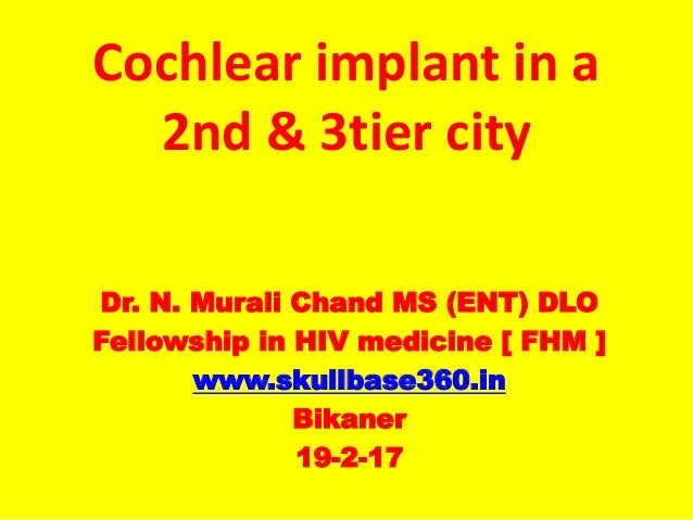 Cochlear implant in a 2nd & 3tier city Dr. N. Murali Chand MS (ENT) DLO Fellowship in HIV medicine [ FHM ] www.skullbase36...