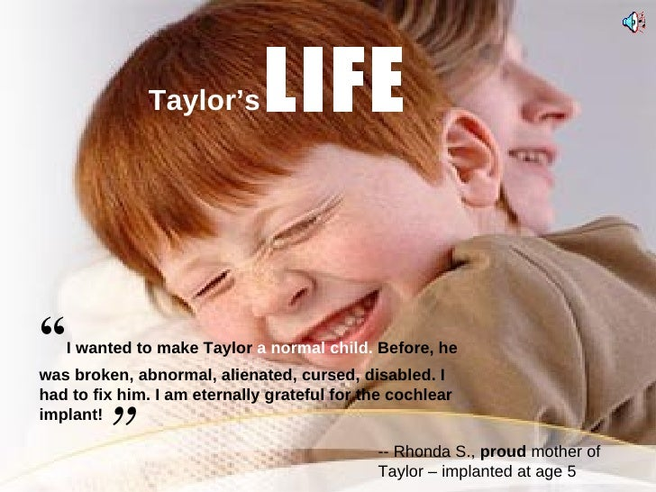 """ I wanted to make Taylor  a   normal child.  Before, he was broken, abnormal, alienated, cursed, disabled. I had to fix h..."