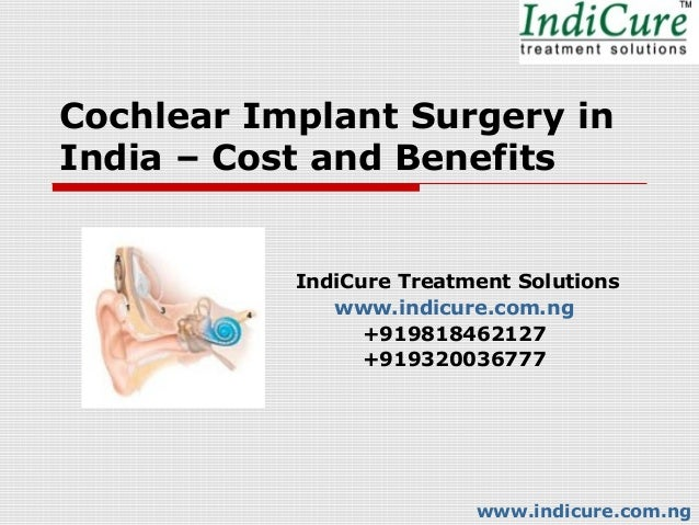 Cochlear Implant Surgery inIndia – Cost and Benefits           IndiCure Treatment Solutions              www.indicure.com....