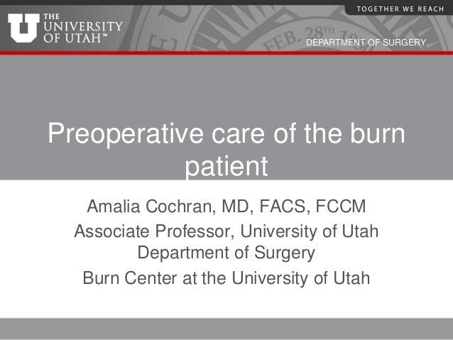 DEPARTMENT OF SURGERYPreoperative care of the burn           patient   Amalia Cochran, MD, FACS, FCCM  Associate Professor...