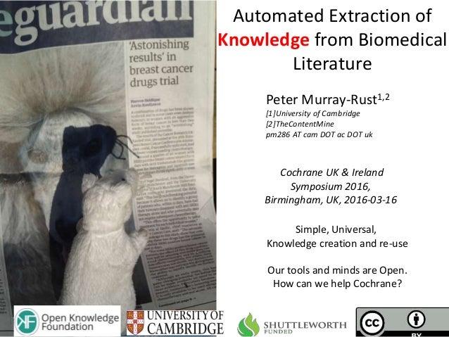 Cochrane UK & Ireland Symposium 2016, Birmingham, UK, 2016-03-16 Automated Extraction of Knowledge from Biomedical Literat...