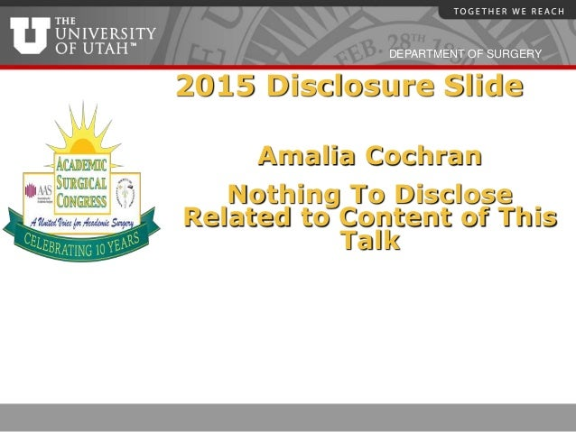DEPARTMENT OF SURGERY 2015 Disclosure Slide Amalia Cochran Nothing To Disclose Related to Content of This Talk