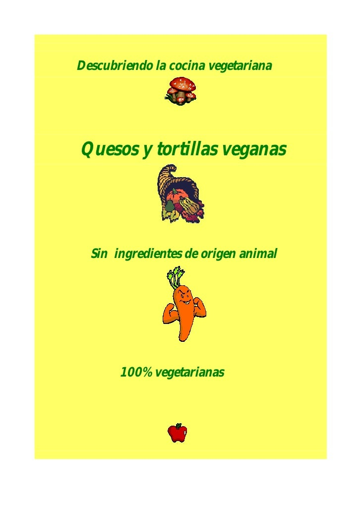Descubriendo la cocina vegetariana     Quesos y tortillas veganas       Sin ingredientes de origen animal            100% ...