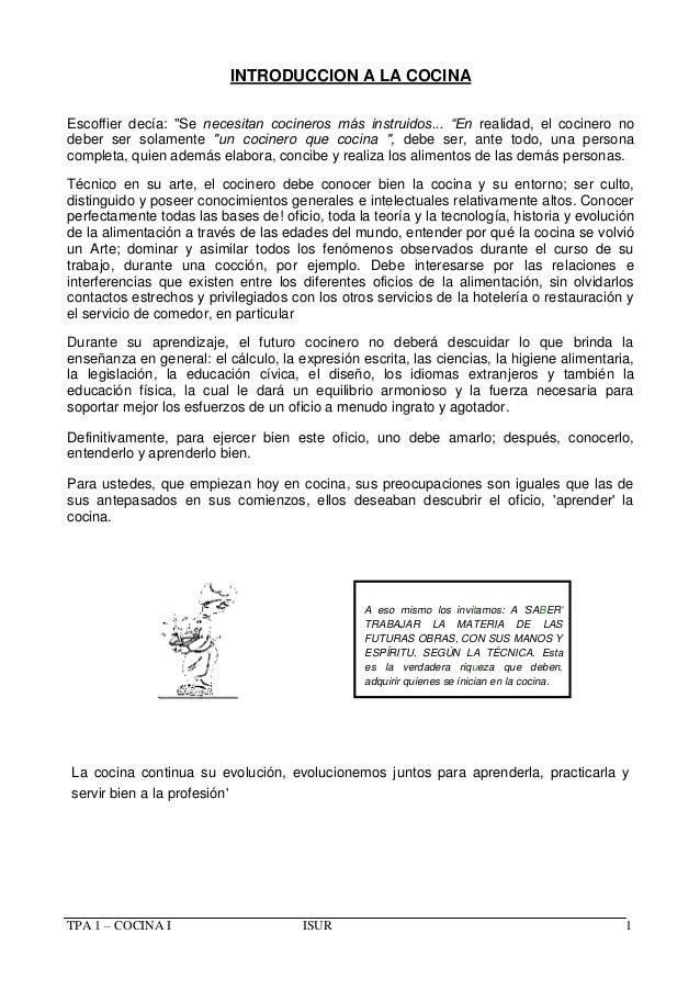"""TPA 1 – COCINA I ISUR 1 INTRODUCCION A LA COCINA Escoffier decía: """"Se necesitan cocineros más instruidos... """"En realidad, ..."""