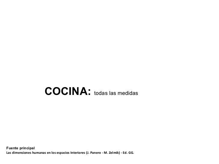 COCINA: todas las medidasFuente principalLas dimensiones humanas en los espacios Interiores (J. Panero - M. Zelmik) - Ed. ...