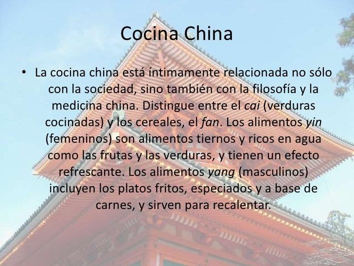 Cocina China• La cocina china está íntimamente relacionada no sólo     con la sociedad, sino también con la filosofía y la...
