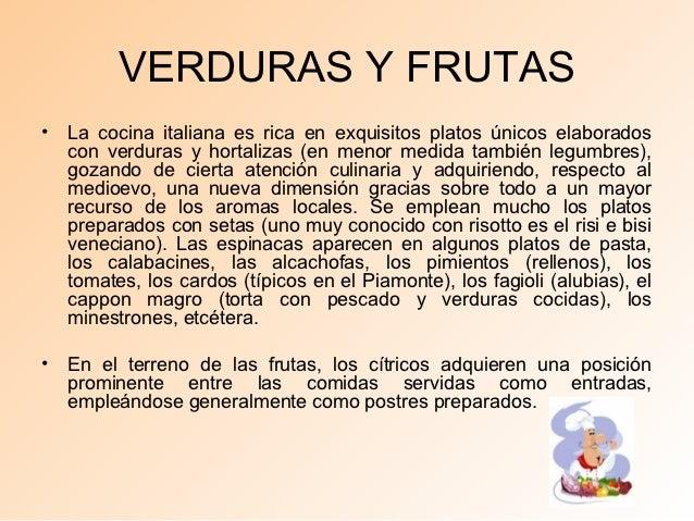 VERDURAS Y FRUTAS• La cocina italiana es rica en exquisitos platos únicos elaborados  con verduras y hortalizas (en menor ...