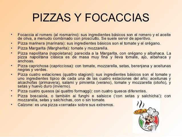 PIZZAS Y FOCACCIAS•   Focaccia al romero (al rosmarino): sus ingredientes básicos son el romero y el aceite    de oliva, a...