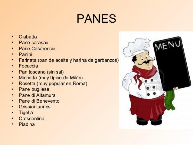 PANES•   Ciabatta•   Pane carasau•   Pane Casareccio•   Panini•   Farinata (pan de aceite y harina de garbanzos)•   Focacc...