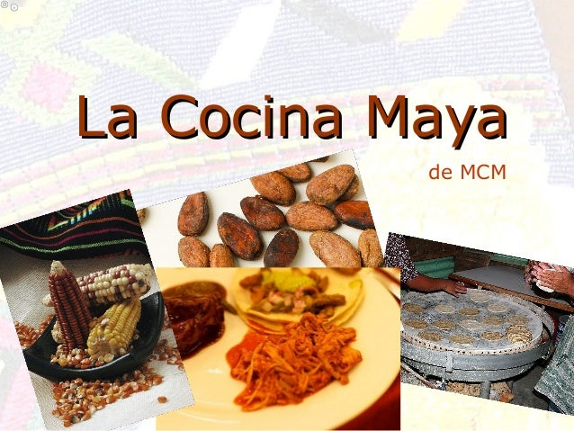 Cocina maya for Informacion de la cultura maya