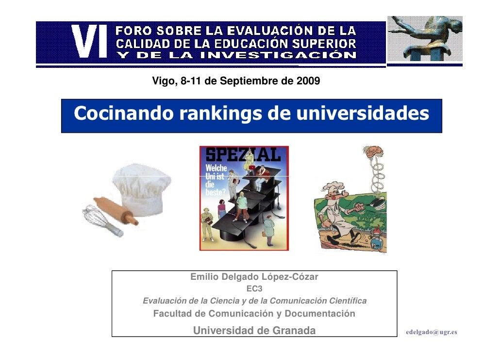 Vigo, 8-11 de Septiembre de 2009   Cocinando rankings de universidades                      Emilio Delgado López-Cózar    ...