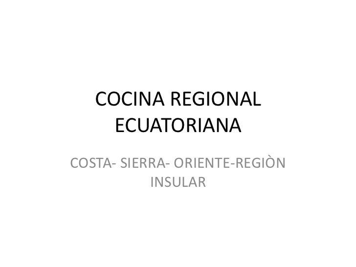 COCINA REGIONAL     ECUATORIANACOSTA- SIERRA- ORIENTE-REGIÒN           INSULAR