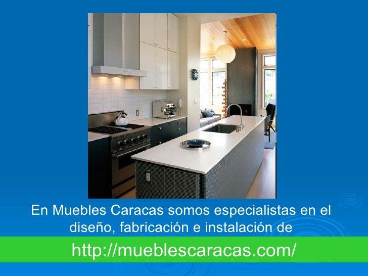 En Muebles Caracas somos especialistas en el     diseño, fabricación e instalación de     http://mueblescaracas.com/