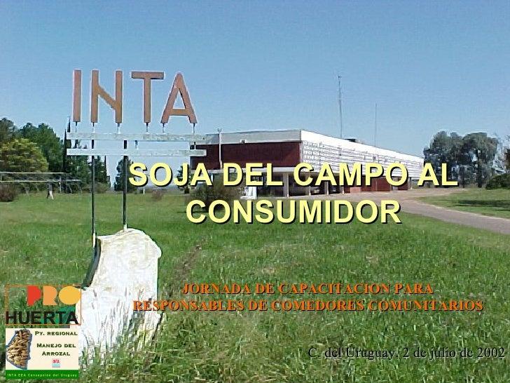 SOJA DEL CAMPO AL CONSUMIDOR JORNADA DE CAPACITACION PARA RESPONSABLES DE COMEDORES COMUNITARIOS C. del Uruguay, 2 de juli...