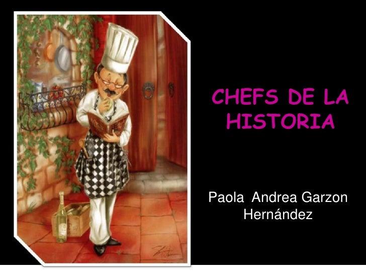 CHEFS DE LA HISTORIAPaola Andrea Garzon     Hernández